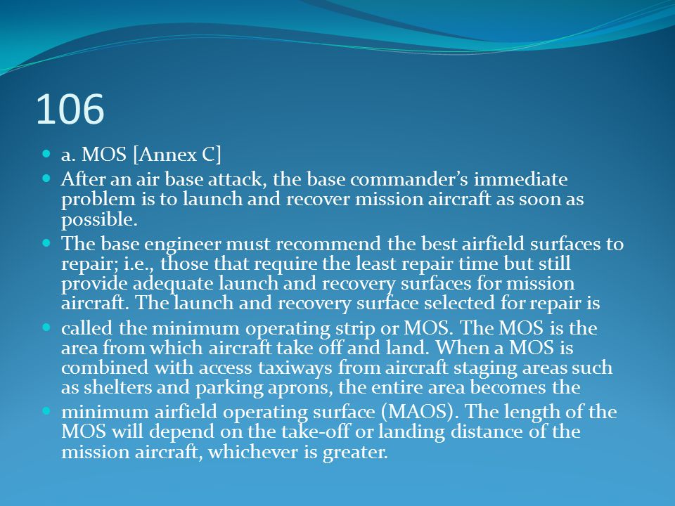 106 a. MOS [Annex C] After an air base attack, the base commander's immediate problem is to launch and recover mission aircraft as soon as possible.